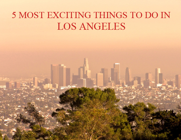 5 Most Exciting Things To Do In LA