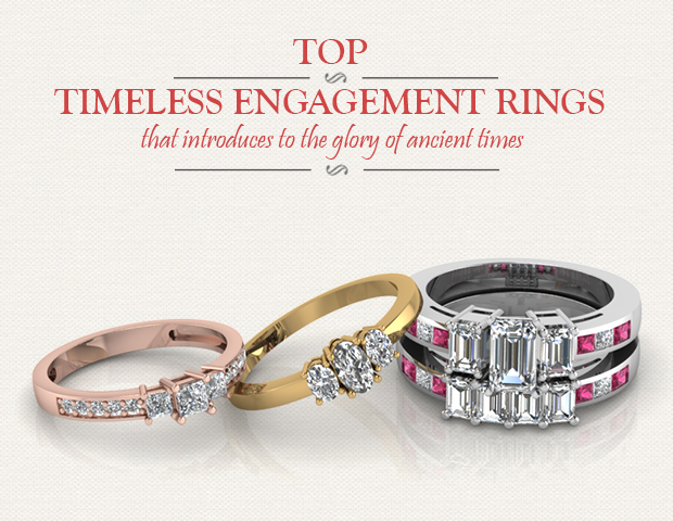 Top Timeless Engagement Rings That Introduces To The Glory Of Ancient Times