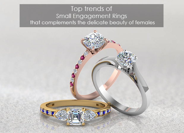 Top trends of Small Engagement Rings that complements the delicate beauty of females