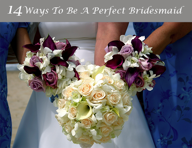 14 Ways To Be A Perfect Bridesmaid