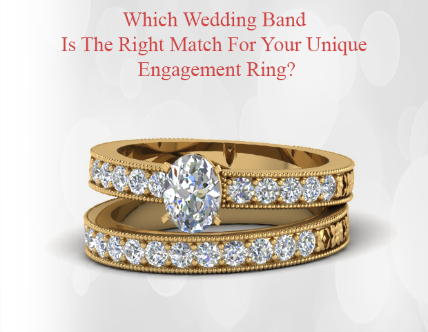 Which Wedding Band Is The Right Match For Your Unique Engagement Ring?
