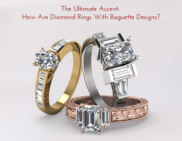 Check The Latest Diamond Ring Designs With Baguettes Accents!