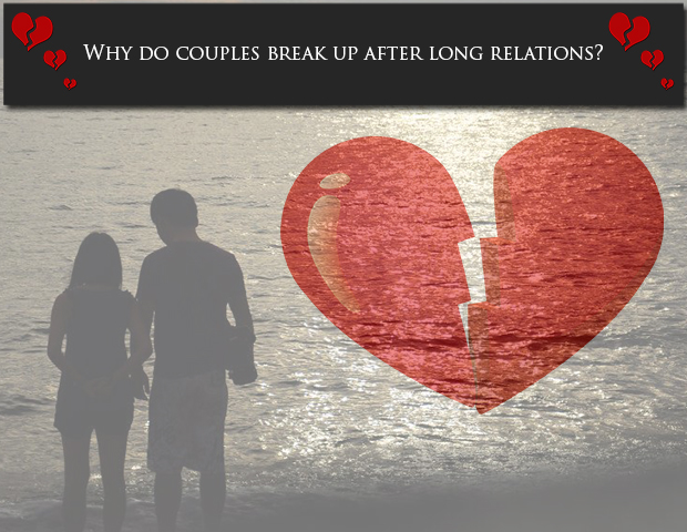 Why do couples break up after long relations?