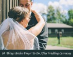 10 THINGS BRIDES FORGET TO DO AFTER WEDDING CEREMONY