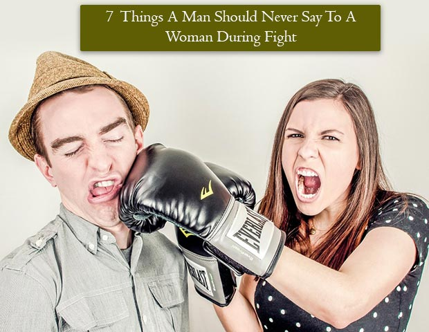 7 Things Not To Tell a Woman during a Fight