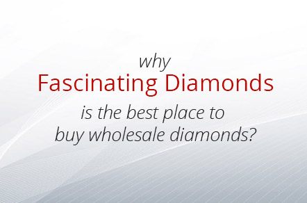 Why Fascinating Diamonds Is The Best Place To Buy Wholesale Diamonds?