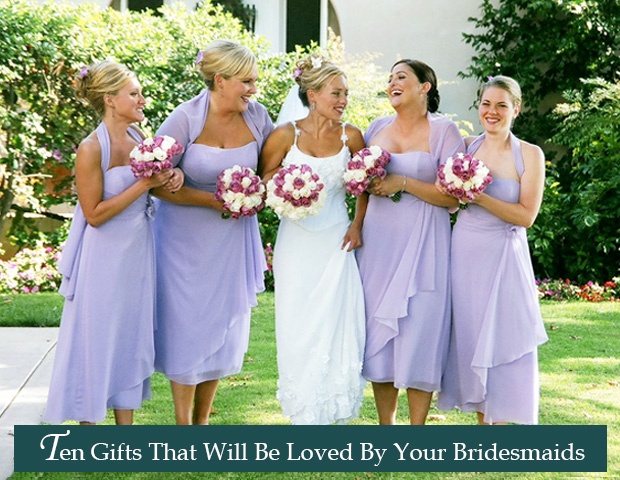 Ten Gifts For Your Bridesmaids