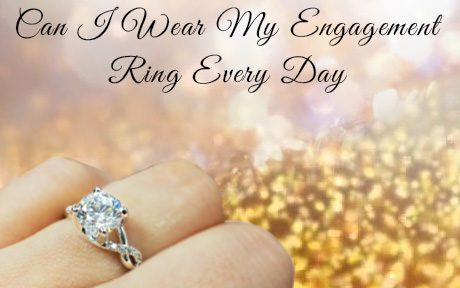 Can I Wear My Engagement Ring Every Day?