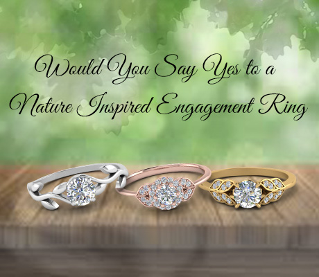 Would You Say Yes To A Nature Inspired Engagement Ring?