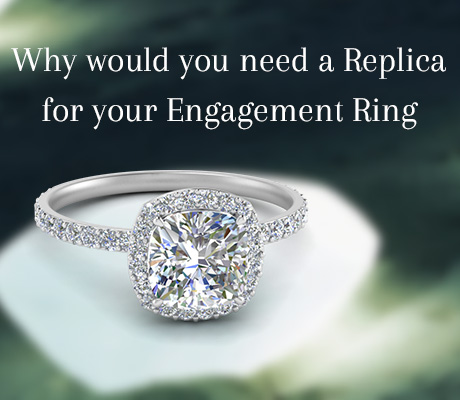 Why Would You Need A Replica For Your Engagement Ring?