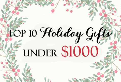 Top 10 Holiday Gifts Under $1000