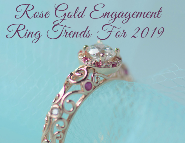 Rose Gold Engagement Ring Trends For 2019