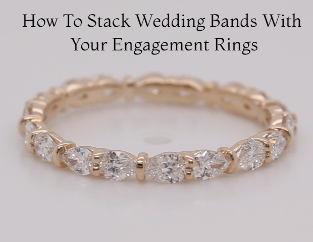 How To Stack Wedding Bands With Your Engagement Rings Fascinating Diamonds